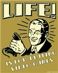 Life Is For Playing Video Games